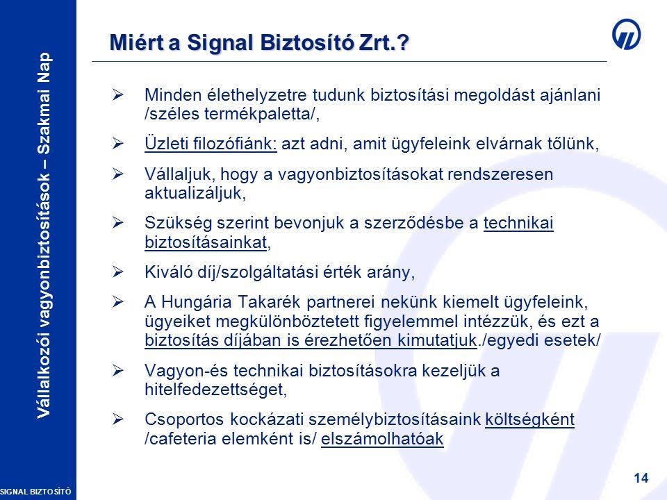 SIGNAL BIZTOSÍTÓ Vállalkozói vagyonbiztosítások – Szakmai Nap 14 Miért a Signal Biztosító Zrt..