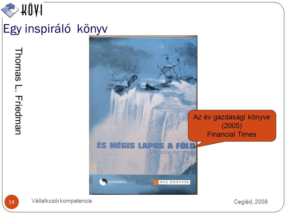 Cegléd, 2008 Vállalkozói kompetencia 14 Egy inspiráló könyv Thomas L.
