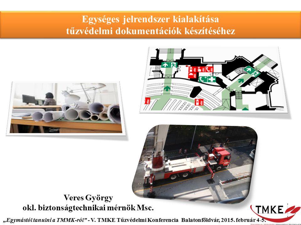Veres György okl. biztonságtechnikai mérnök Msc. Egységes jelrendszer kialakítása tűzvédelmi dokumentációk készítéséhez Egységes jelrendszer kialakítá