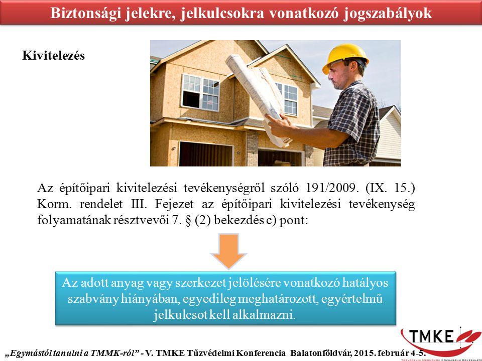 Biztonsági jelekre, jelkulcsokra vonatkozó jogszabályok Kivitelezés Az építőipari kivitelezési tevékenységről szóló 191/2009. (IX. 15.) Korm. rendelet