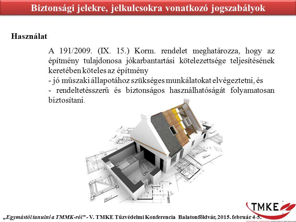 Használat Biztonsági jelekre, jelkulcsokra vonatkozó jogszabályok A 191/2009. (IX. 15.) Korm. rendelet meghatározza, hogy az építmény tulajdonosa jóka