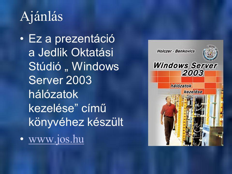 """Ajánlás Ez a prezentáció a Jedlik Oktatási Stúdió """" Windows Server 2003 hálózatok kezelése című könyvéhez készült www.jos.hu"""