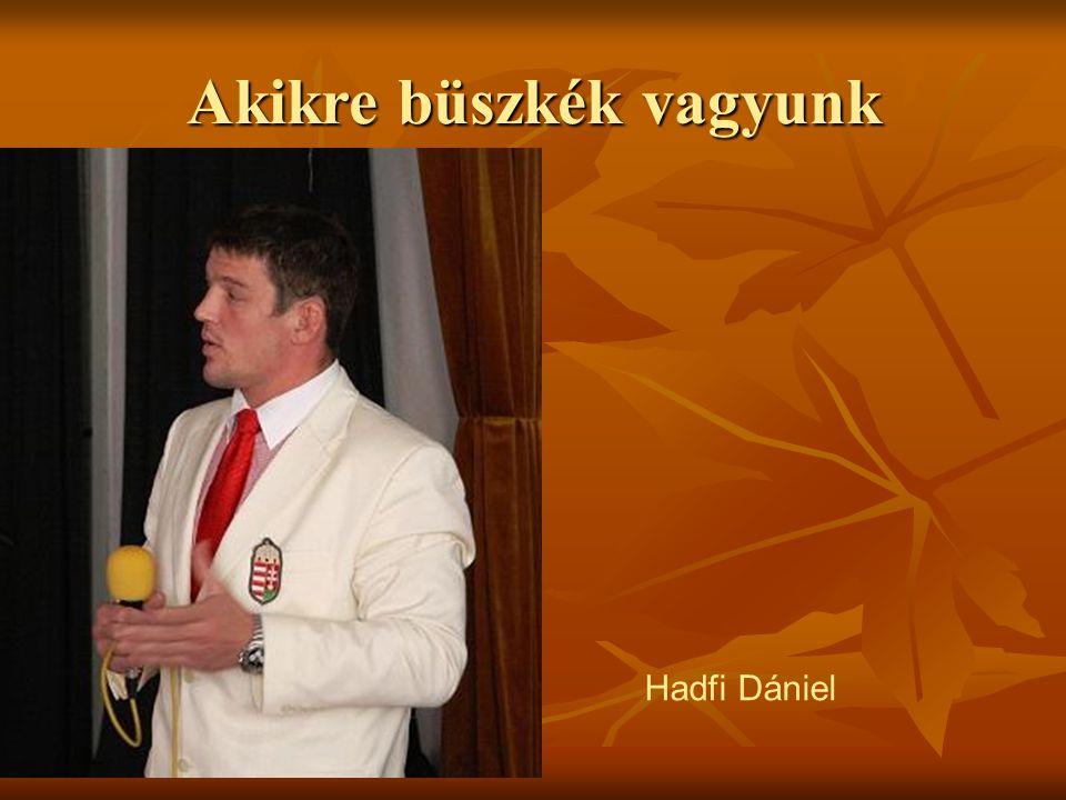 Akikre büszkék vagyunk Hadfi Dániel