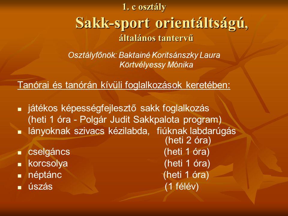 1. c osztály Sakk-sport orientáltságú, általános tantervű Osztályfőnök: Baktainé Koritsánszky Laura Körtvélyessy Mónika Tanórai és tanórán kívüli fogl