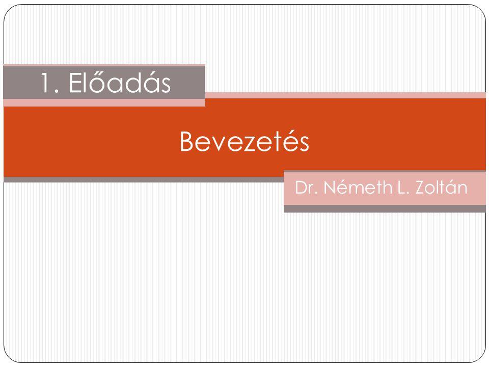 Dr. Németh L. Zoltán 1. Előadás Bevezetés