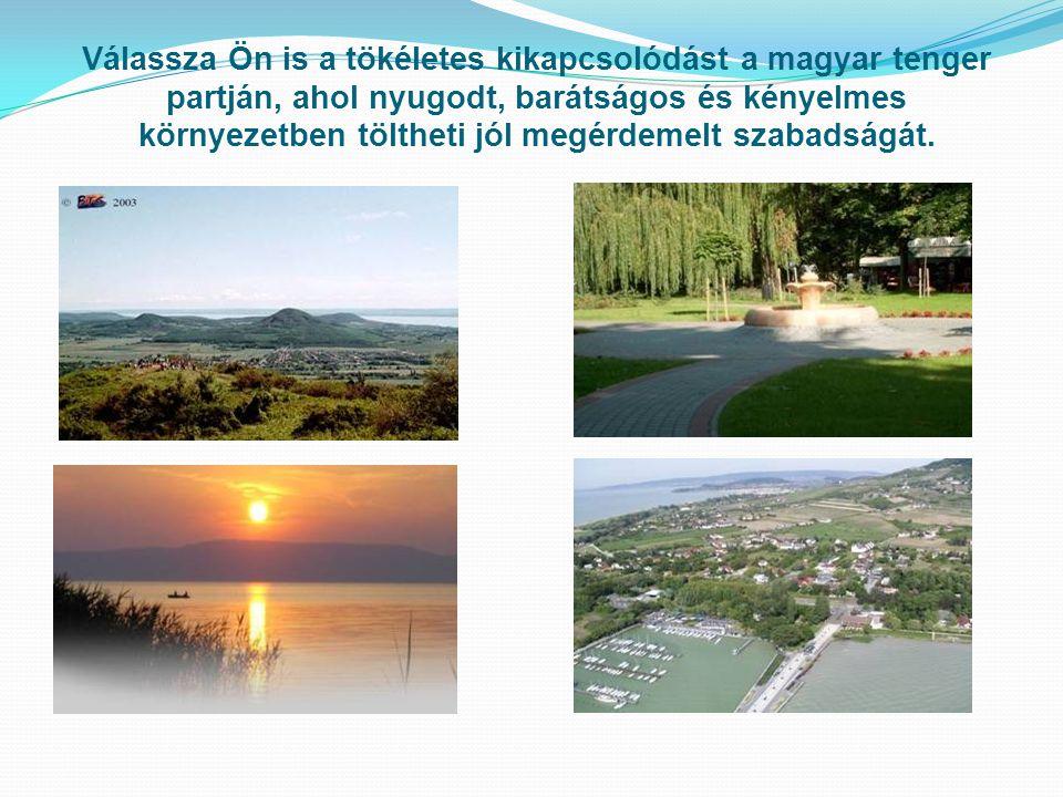 Válassza Ön is a tökéletes kikapcsolódást a magyar tenger partján, ahol nyugodt, barátságos és kényelmes környezetben töltheti jól megérdemelt szabads