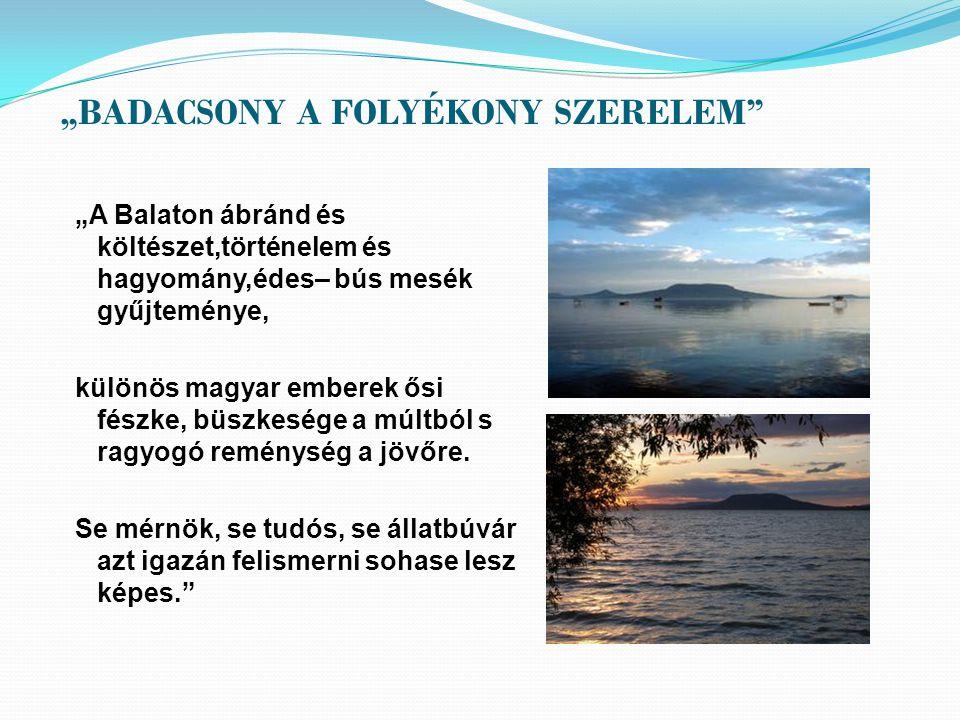 """""""BADACSONY A FOLYÉKONY SZERELEM"""" """"A Balaton ábránd és költészet,történelem és hagyomány,édes– bús mesék gyűjteménye, különös magyar emberek ősi fészke"""