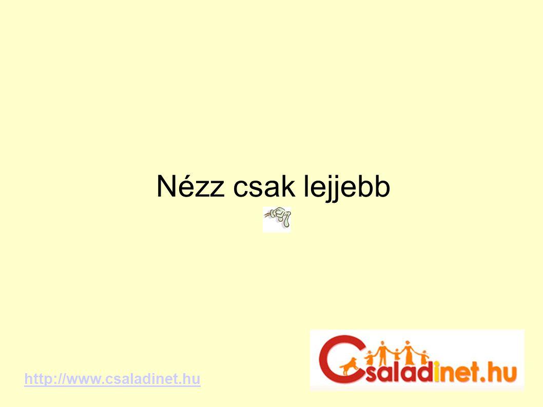Nézz csak lejjebb http://www.csaladinet.hu