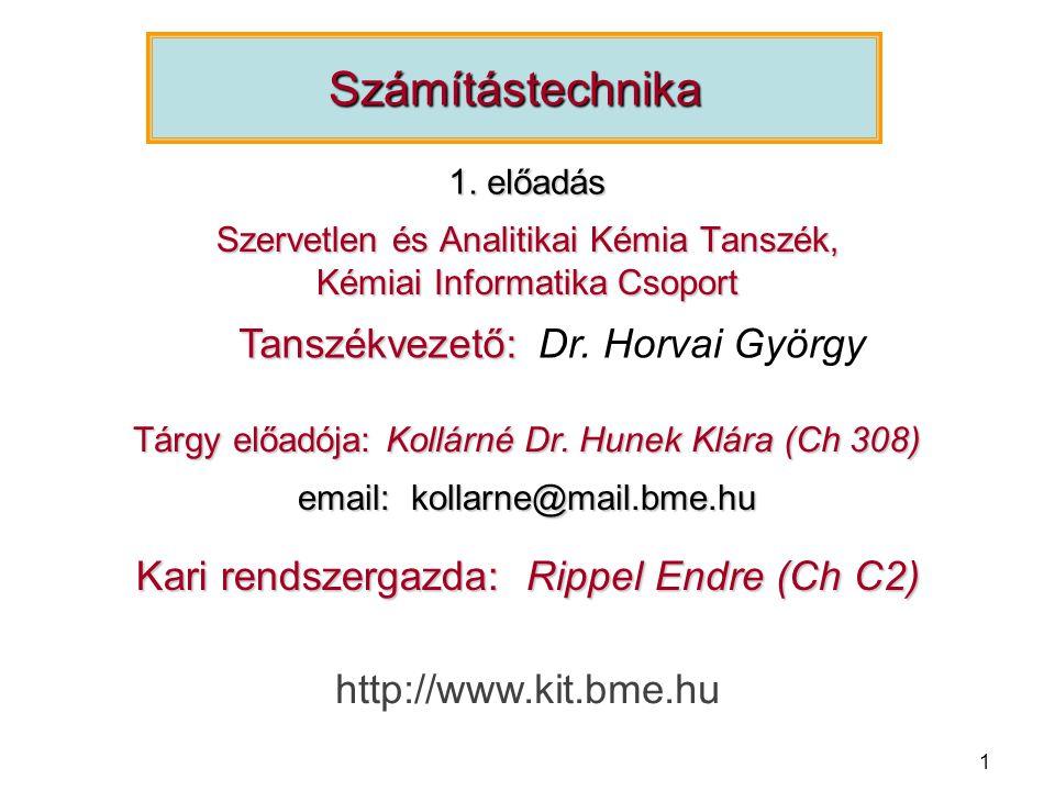 1 Szervetlen és Analitikai Kémia Tanszék, Kémiai Informatika Csoport Számítástechnika Kari rendszergazda: Rippel Endre (Ch C2) email: kollarne@mail.bm