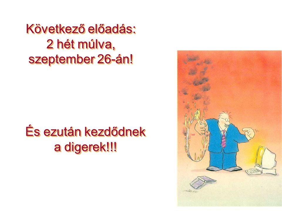 14 Következő előadás: 2 hét múlva, szeptember 26-án! És ezután kezdődnek a digerek!!!