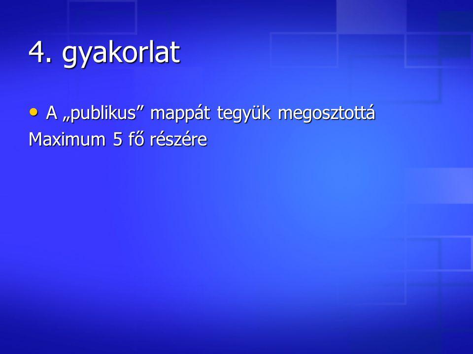 """4. gyakorlat A """"publikus"""" mappát tegyük megosztottá A """"publikus"""" mappát tegyük megosztottá Maximum 5 fő részére"""