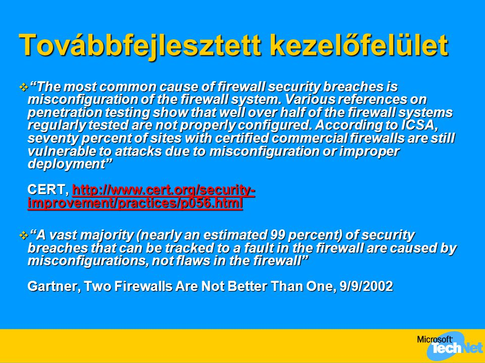 Továbbfejlesztett kezelőfelület  The most common cause of firewall security breaches is misconfiguration of the firewall system.