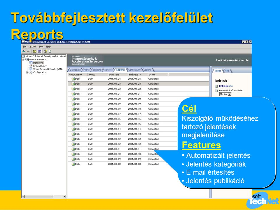 Továbbfejlesztett kezelőfelület ISA Server 2000 ISA Server 2004  Site&Content Rules  Access Rules  Packet Filters  Access Policy  Web Publishing Rules  Server Publishing Rules  Access Policy  Policy Elements  Toolbox (Policy Editor - ban)  Bandwidth Rules  * * * *  LAT, LDT  Network Properties, Network Template  Cache Configuration  Configuration/Cache  Extensions  Configuration/Add-ins, Policy Editor.