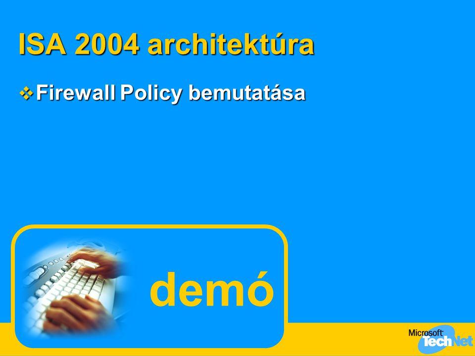 ISA 2004 architektúra  Firewall Policy bemutatása demó