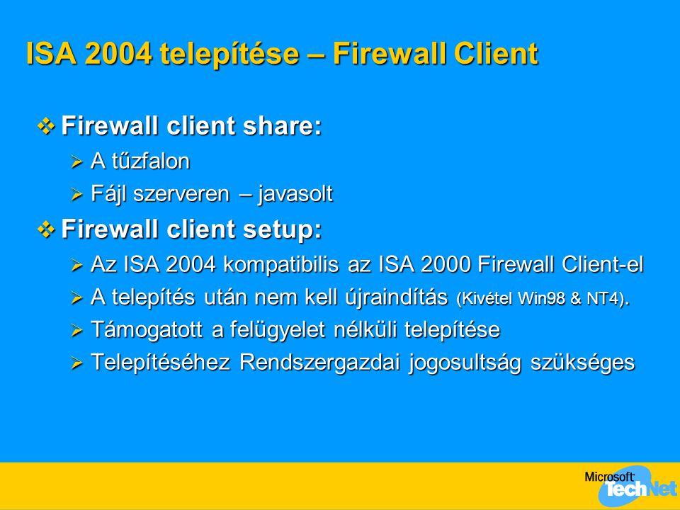 ISA 2004 telepítése – Firewall Client  Firewall client share:  A tűzfalon  Fájl szerveren – javasolt  Firewall client setup:  Az ISA 2004 kompati