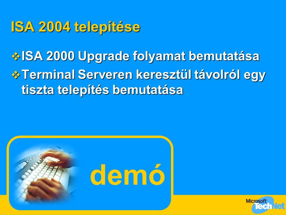 ISA 2004 telepítése  ISA 2000 Upgrade folyamat bemutatása  Terminal Serveren keresztül távolról egy tiszta telepítés bemutatása demó