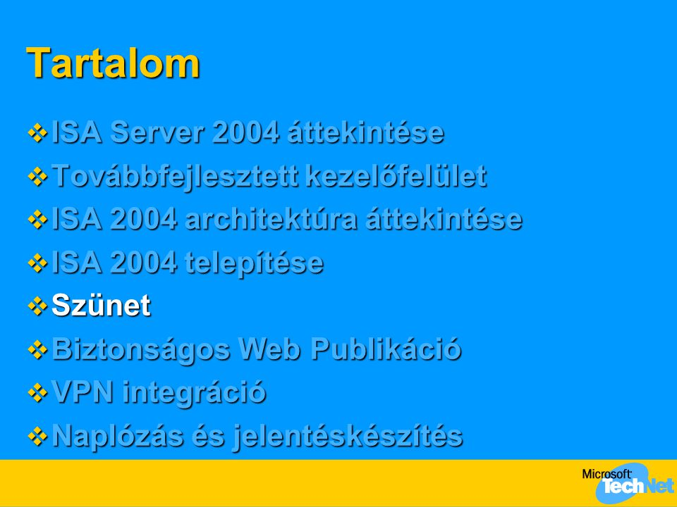 Tartalom  ISA Server 2004 áttekintése  Továbbfejlesztett kezelőfelület  ISA 2004 architektúra áttekintése  ISA 2004 telepítése  Szünet  Biztonsá