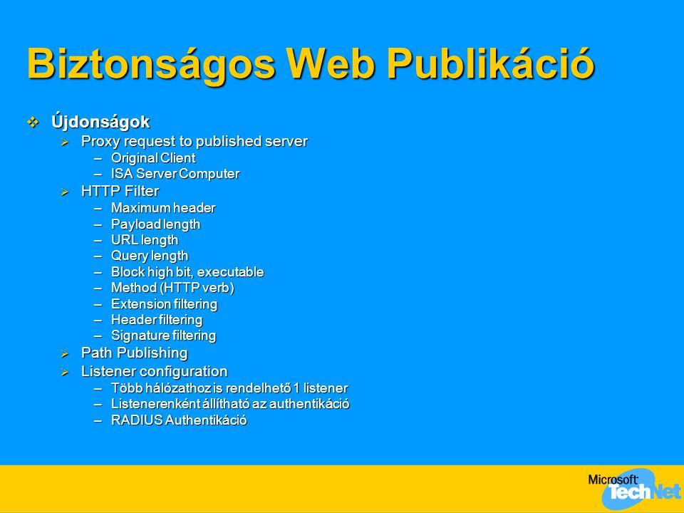 Biztonságos Web Publikáció  Újdonságok  Proxy request to published server –Original Client –ISA Server Computer  HTTP Filter –Maximum header –Paylo