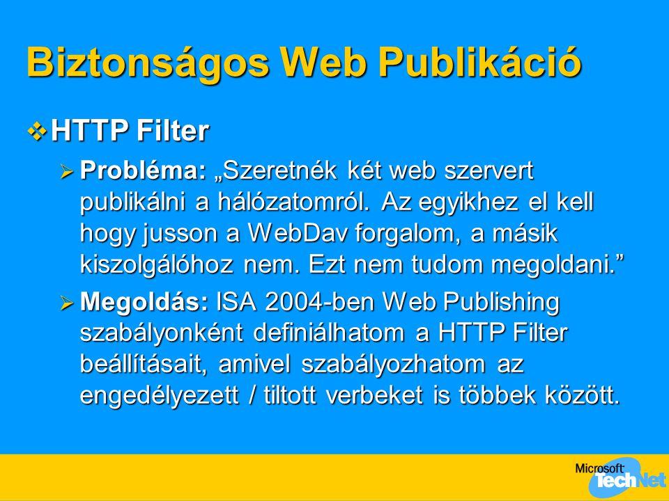 """Biztonságos Web Publikáció  HTTP Filter  Probléma: """"Szeretnék két web szervert publikálni a hálózatomról. Az egyikhez el kell hogy jusson a WebDav f"""