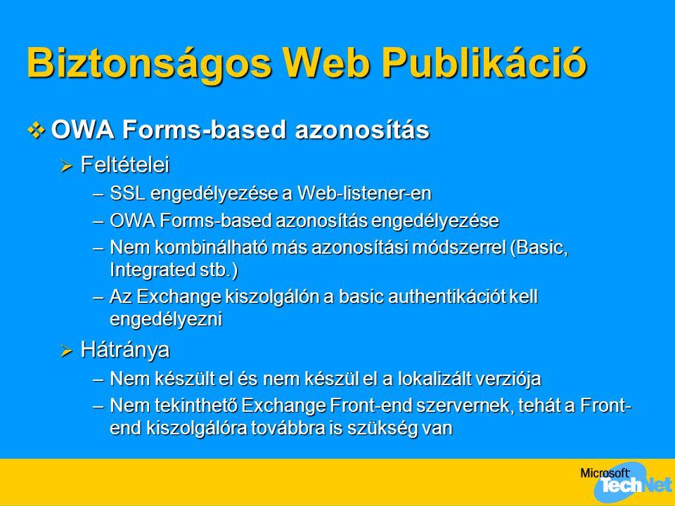 Biztonságos Web Publikáció  OWA Forms-based azonosítás  Feltételei –SSL engedélyezése a Web-listener-en –OWA Forms-based azonosítás engedélyezése –N