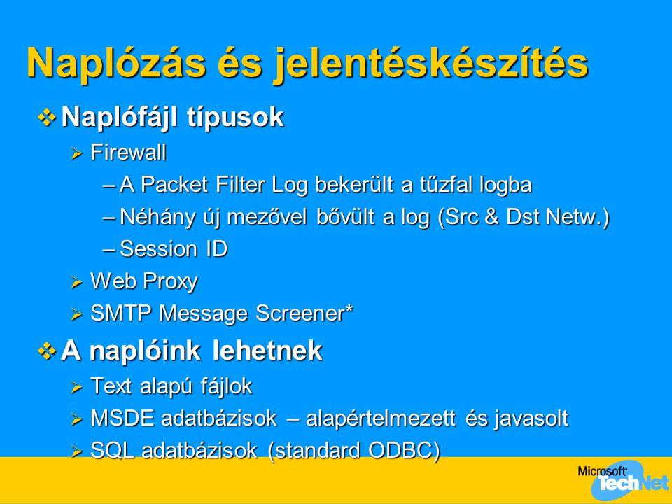 Naplózás és jelentéskészítés  Naplófájl típusok  Firewall –A Packet Filter Log bekerült a tűzfal logba –Néhány új mezővel bővült a log (Src & Dst Ne