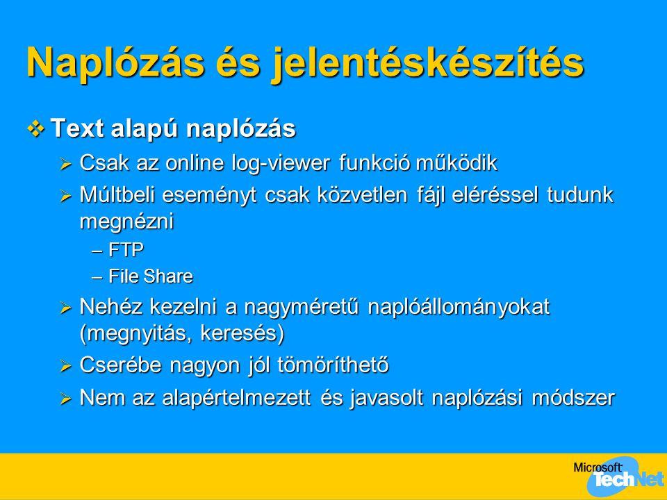  Text alapú naplózás  Csak az online log-viewer funkció működik  Múltbeli eseményt csak közvetlen fájl eléréssel tudunk megnézni –FTP –File Share 