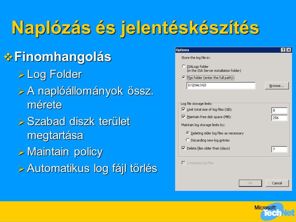 Naplózás és jelentéskészítés  Finomhangolás  Log Folder  A naplóállományok össz. mérete  Szabad diszk terület megtartása  Maintain policy  Autom