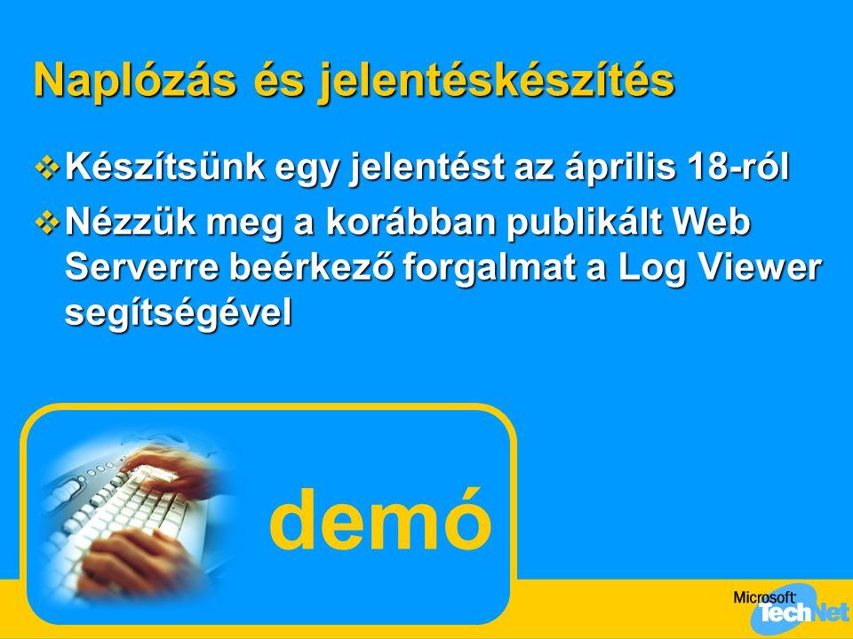 Naplózás és jelentéskészítés  Készítsünk egy jelentést az április 18-ról  Nézzük meg a korábban publikált Web Serverre beérkező forgalmat a Log View