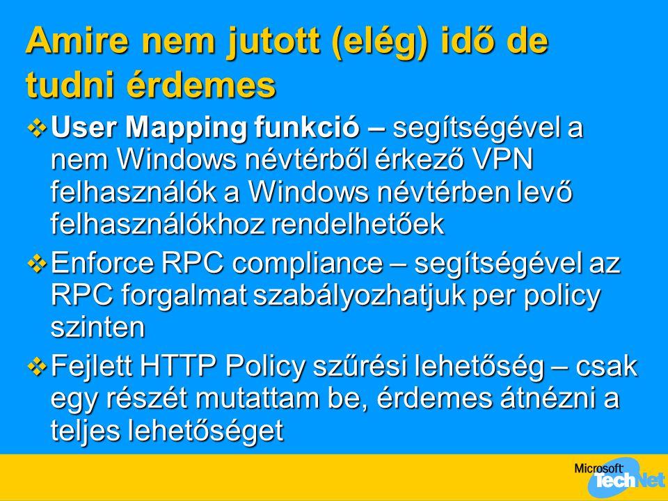 Amire nem jutott (elég) idő de tudni érdemes  User Mapping funkció – segítségével a nem Windows névtérből érkező VPN felhasználók a Windows névtérben