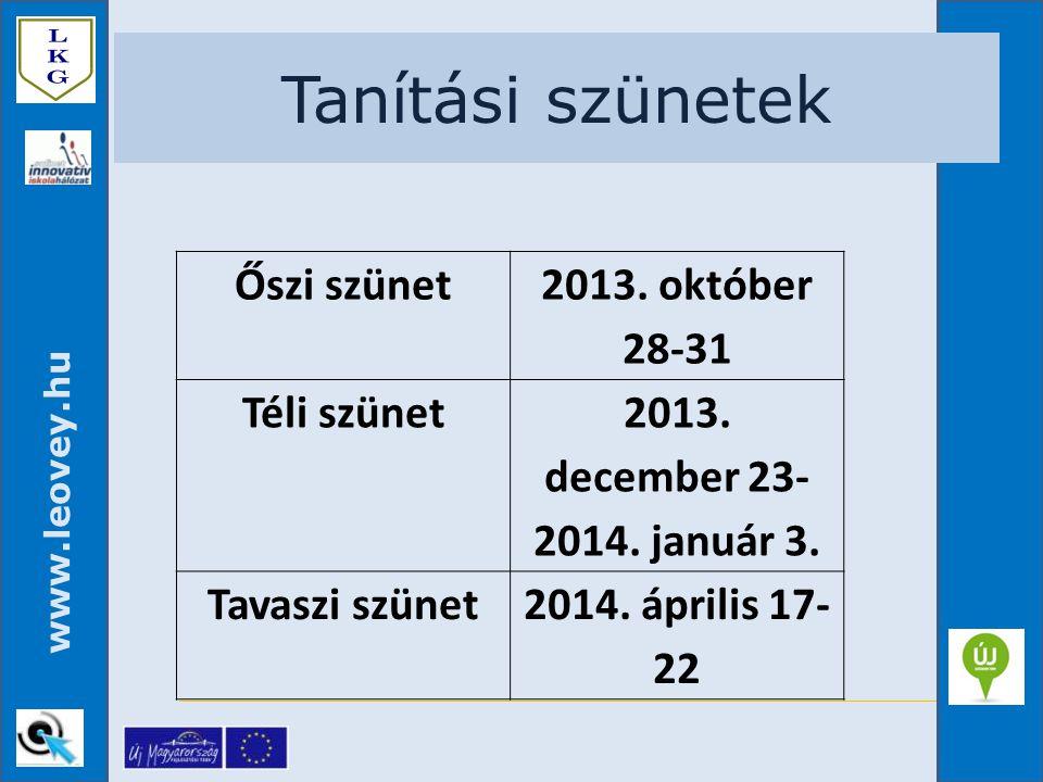 www.leovey.hu Tanítási szünetek Őszi szünet 2013. október 28-31 Téli szünet 2013. december 23- 2014. január 3. Tavaszi szünet2014. április 17- 22