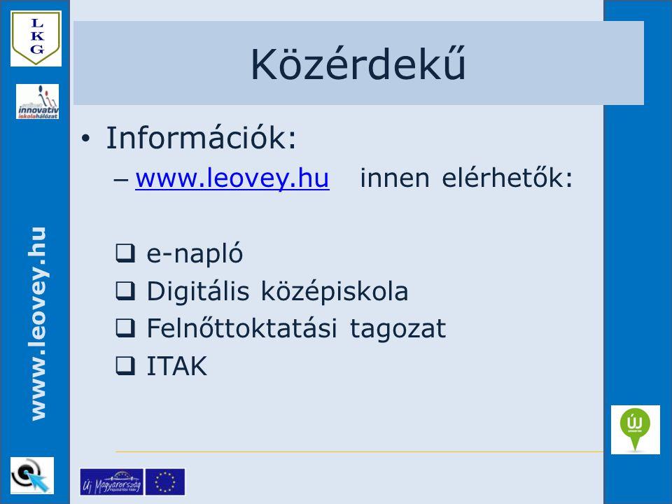 www.leovey.hu Közérdekű Információk: – www.leovey.hu innen elérhetők: www.leovey.hu  e-napló  Digitális középiskola  Felnőttoktatási tagozat  ITAK