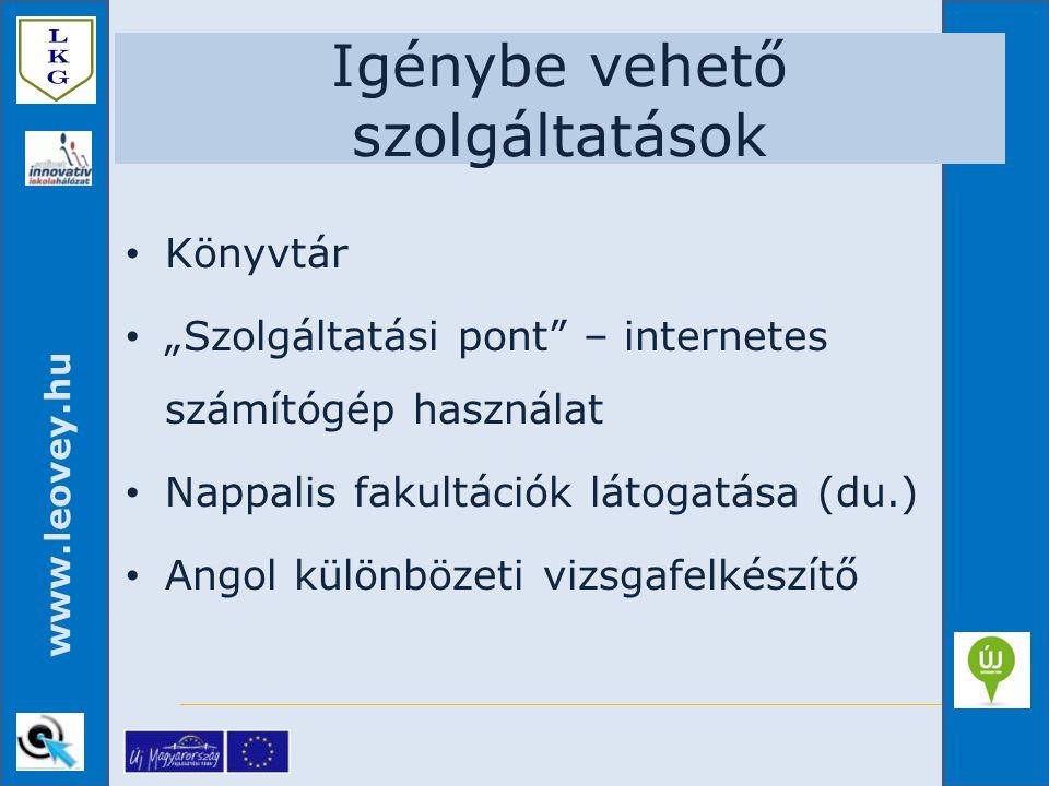 """www.leovey.hu Igénybe vehető szolgáltatások Könyvtár """"Szolgáltatási pont"""" – internetes számítógép használat Nappalis fakultációk látogatása (du.) Ango"""