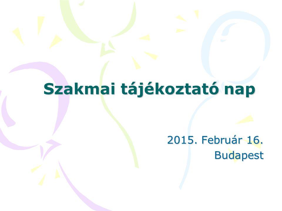 Szakmai tájékoztató nap 2015. Február 16. Budapest
