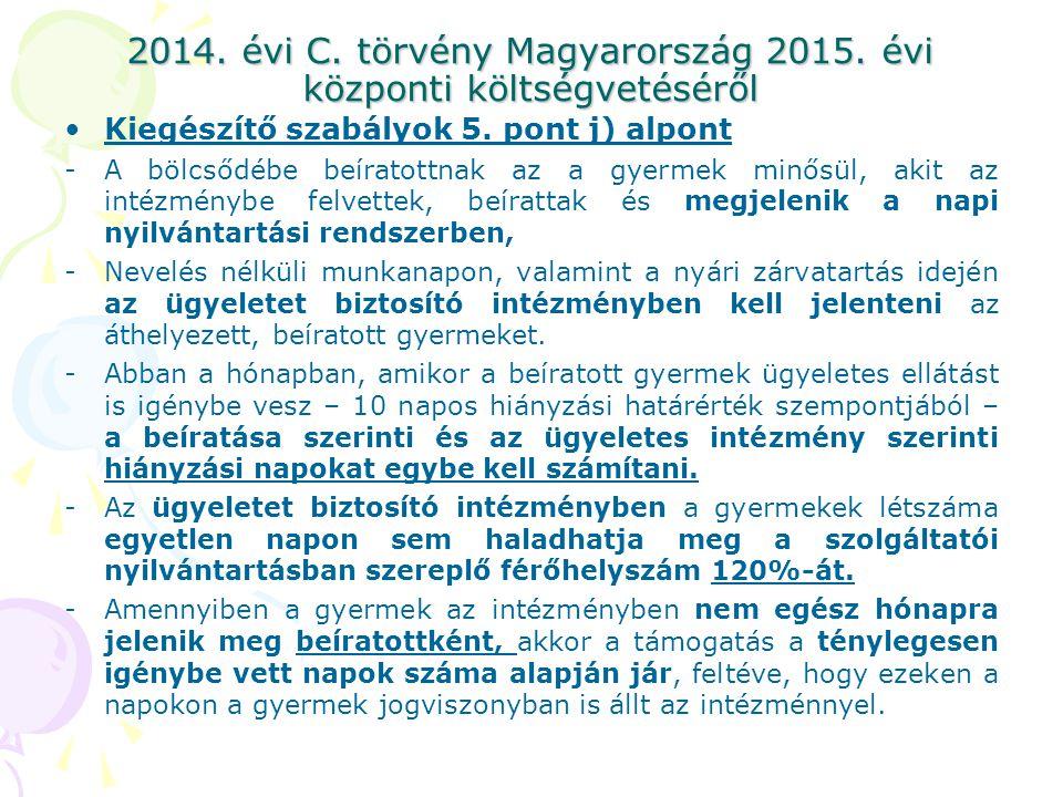 2014. évi C. törvény Magyarország 2015. évi központi költségvetéséről Kiegészítő szabályok 5. pont j) alpont -A bölcsődébe beíratottnak az a gyermek m