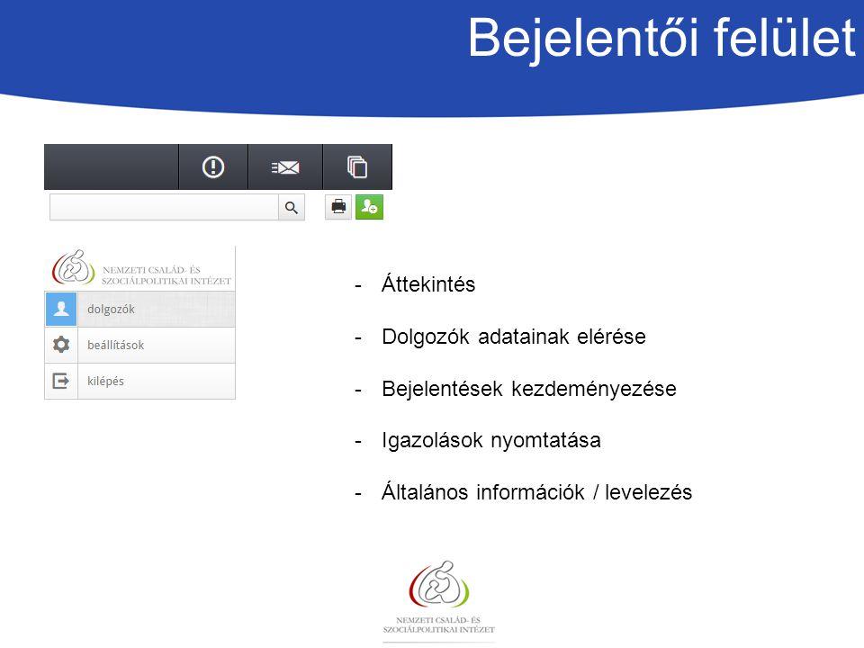 Bejelentői felület -Áttekintés -Dolgozók adatainak elérése -Bejelentések kezdeményezése -Igazolások nyomtatása -Általános információk / levelezés