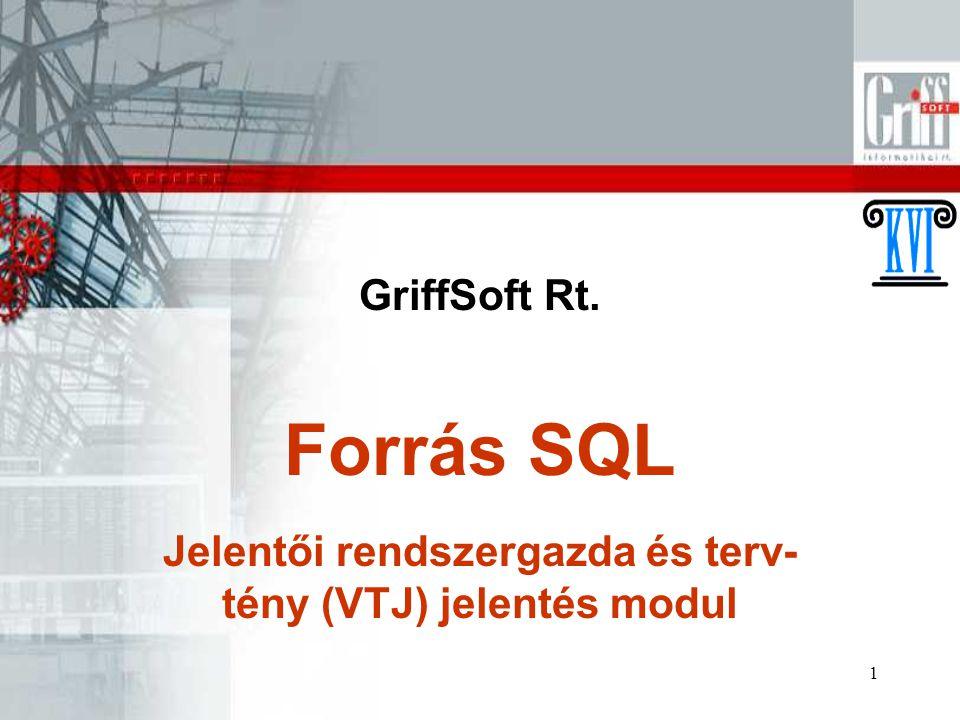 1 GriffSoft Rt. Jelentői rendszergazda és terv- tény (VTJ) jelentés modul Forrás SQL