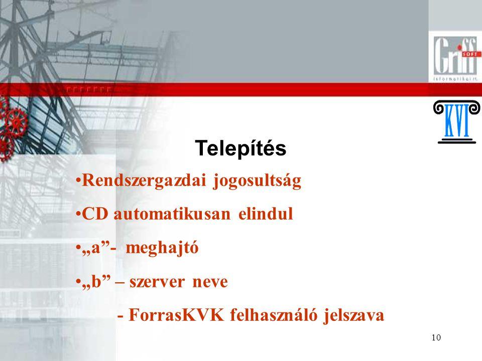 """10 Telepítés Rendszergazdai jogosultság CD automatikusan elindul """"a""""- meghajtó """"b"""" – szerver neve - ForrasKVK felhasználó jelszava"""