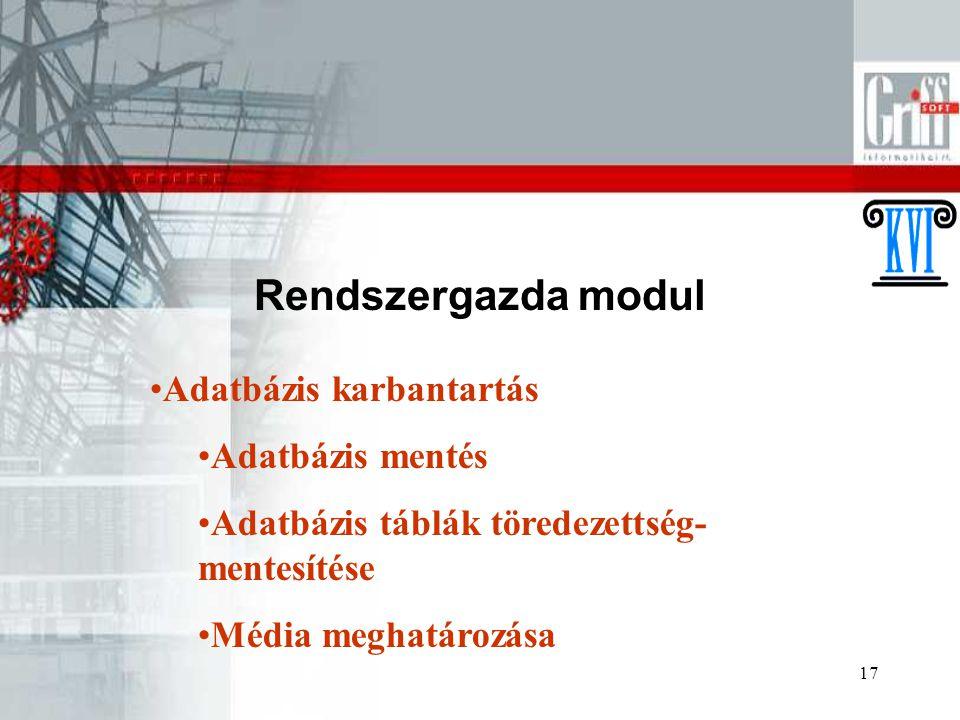 17 Rendszergazda modul Adatbázis karbantartás Adatbázis mentés Adatbázis táblák töredezettség- mentesítése Média meghatározása