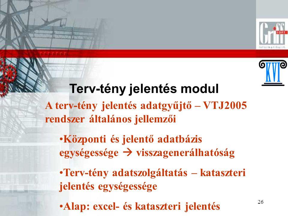 26 Terv-tény jelentés modul A terv-tény jelentés adatgyűjtő – VTJ2005 rendszer általános jellemzői Központi és jelentő adatbázis egységessége  vissza
