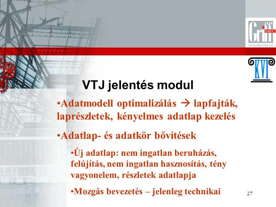27 VTJ jelentés modul Adatmodell optimalizálás  lapfajták, laprészletek, kényelmes adatlap kezelés Adatlap- és adatkör bővítések Új adatlap: nem inga