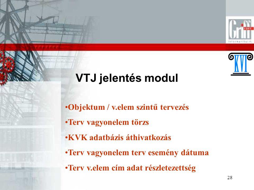 28 VTJ jelentés modul Objektum / v.elem szintű tervezés Terv vagyonelem törzs KVK adatbázis áthivatkozás Terv vagyonelem terv esemény dátuma Terv v.el