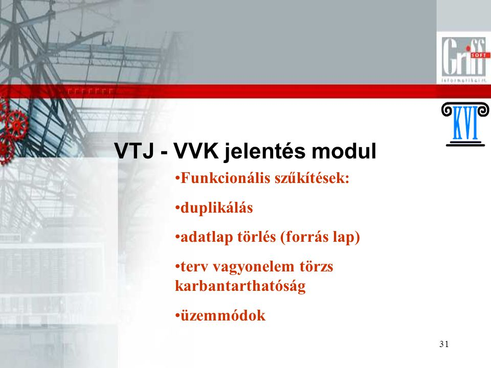 31 VTJ - VVK jelentés modul Funkcionális szűkítések: duplikálás adatlap törlés (forrás lap) terv vagyonelem törzs karbantarthatóság üzemmódok