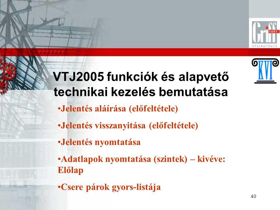 40 VTJ2005 funkciók és alapvető technikai kezelés bemutatása Jelentés aláírása (előfeltétele) Jelentés visszanyitása (előfeltétele) Jelentés nyomtatás