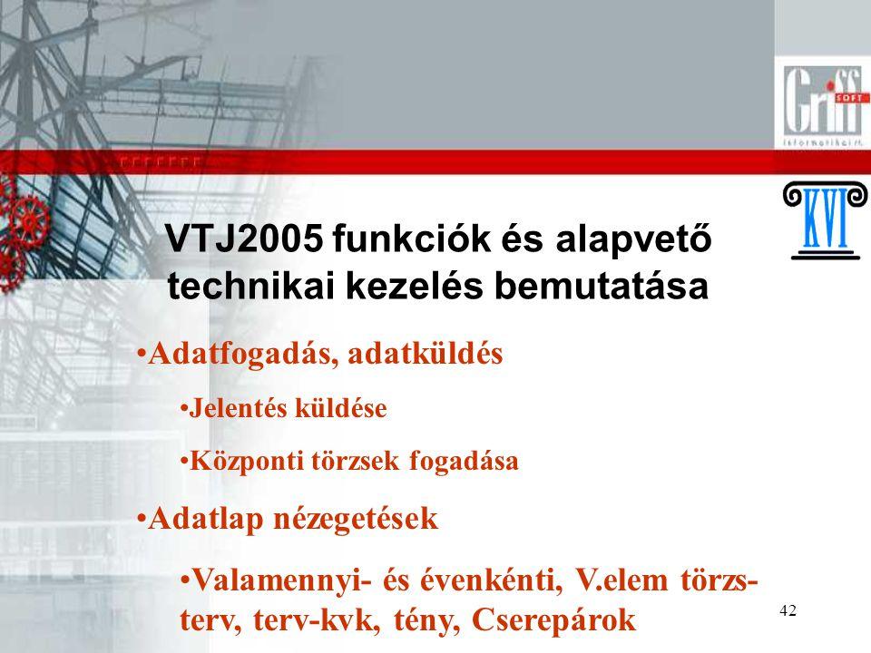 42 VTJ2005 funkciók és alapvető technikai kezelés bemutatása Adatfogadás, adatküldés Jelentés küldése Központi törzsek fogadása Adatlap nézegetések Va
