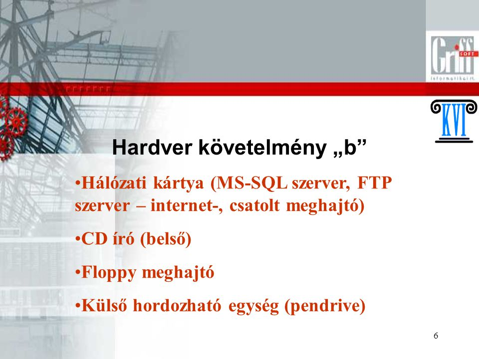 """6 Hardver követelmény """"b"""" Hálózati kártya (MS-SQL szerver, FTP szerver – internet-, csatolt meghajtó) CD író (belső) Floppy meghajtó Külső hordozható"""