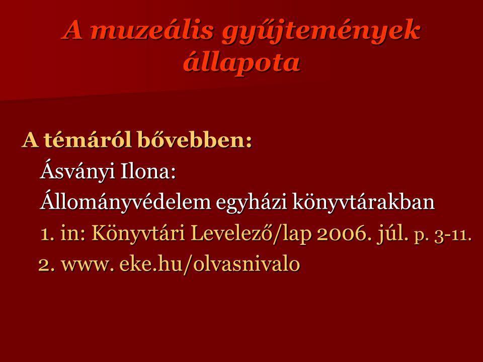 A muzeális gyűjtemények állapota A témáról bővebben: Ásványi Ilona: Állományvédelem egyházi könyvtárakban 1.