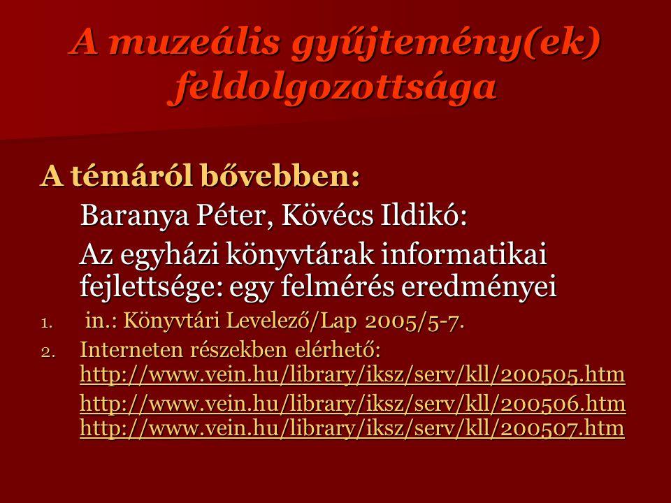 A muzeális gyűjtemény(ek) feldolgozottsága A témáról bővebben: Baranya Péter, Kövécs Ildikó: Az egyházi könyvtárak informatikai fejlettsége: egy felmérés eredményei 1.