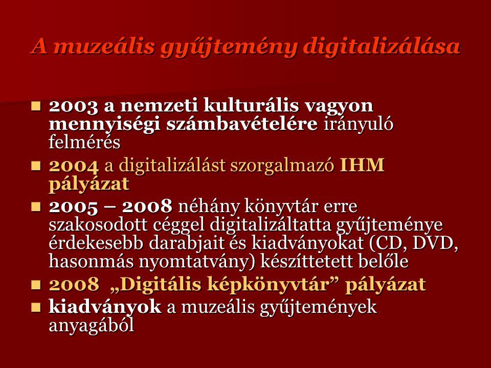 """A muzeális gyűjtemény digitalizálása 2003 a nemzeti kulturális vagyon mennyiségi számbavételére irányuló felmérés 2003 a nemzeti kulturális vagyon mennyiségi számbavételére irányuló felmérés 2004 a digitalizálást szorgalmazó IHM pályázat 2004 a digitalizálást szorgalmazó IHM pályázat 2005 – 2008 néhány könyvtár erre szakosodott céggel digitalizáltatta gyűjteménye érdekesebb darabjait és kiadványokat (CD, DVD, hasonmás nyomtatvány) készíttetett belőle 2005 – 2008 néhány könyvtár erre szakosodott céggel digitalizáltatta gyűjteménye érdekesebb darabjait és kiadványokat (CD, DVD, hasonmás nyomtatvány) készíttetett belőle 2008 """"Digitális képkönyvtár pályázat 2008 """"Digitális képkönyvtár pályázat kiadványok a muzeális gyűjtemények anyagából kiadványok a muzeális gyűjtemények anyagából"""
