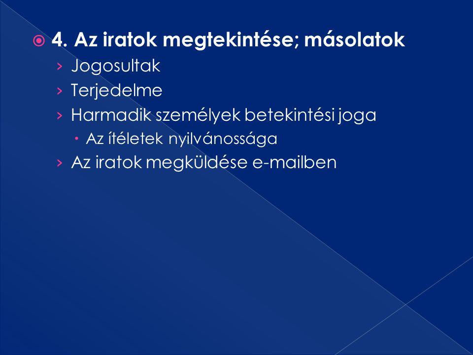  4. Az iratok megtekintése; másolatok › Jogosultak › Terjedelme › Harmadik személyek betekintési joga  Az ítéletek nyilvánossága › Az iratok megküld