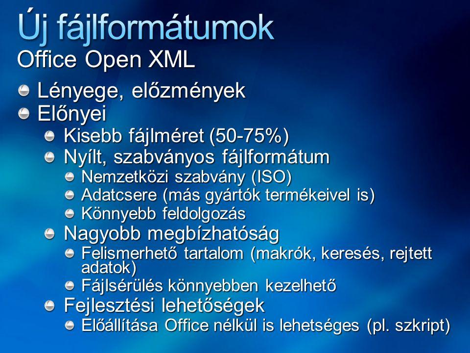 Office Open XML Lényege, előzmények Előnyei Kisebb fájlméret (50-75%) Nyílt, szabványos fájlformátum Nemzetközi szabvány (ISO) Adatcsere (más gyártók
